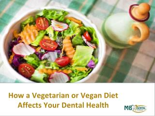 How a Vegetarian or Vegan Diet Affects Your Dental Health