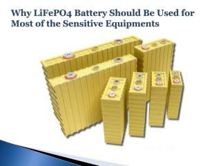 Why LiFePO4 Battery Should Be Used for Most of the Sensitive Equipments