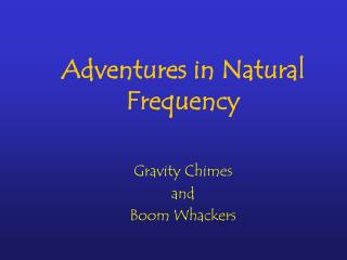 Adventures in Natural Frequency