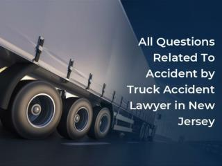 All Questions Related To Accident by Truck Accident Lawyer in New Jersey