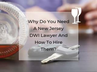 Why Do You Need A New Jersey DWI Lawyer And How To Hire Them?