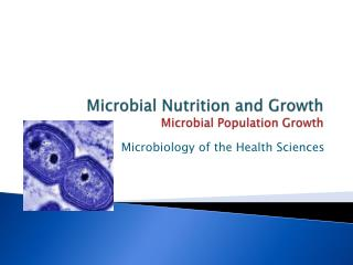 Microbial  Nutrition and  Growth Microbial Population Growth