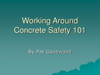 Working Around Concrete Safety 101