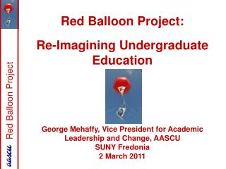 Red Balloon Project: Re-Imagining Undergraduate Education George Mehaffy, Vice President for Academic Leadership and Cha