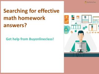 Searching for effective math homework answers? Get help from Buyonlineclass!
