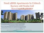 Need 2BHK Apartments In Urbtech Xaviers 168 Noida