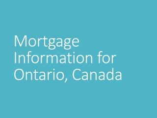 Mortgage Information for Ontario, Canada