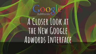 A Closer Look at the New Google Adwords Interface
