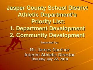 Jasper County School District  Athletic Department s  Priority List: 1. Department Development 2. Community Development