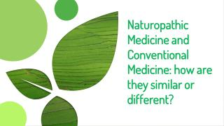 Naturopathic Medicine and Conventional Medicine: how are they similar or different?