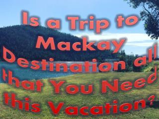 Is a Trip to Mackay Destination all that You Need this Vacation?