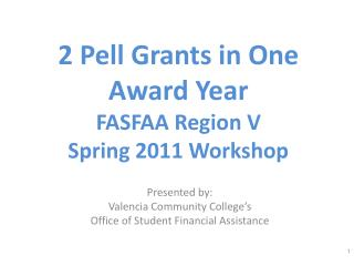 2 Pell Grants in One Award Year FASFAA Region V  Spring 2011 Workshop