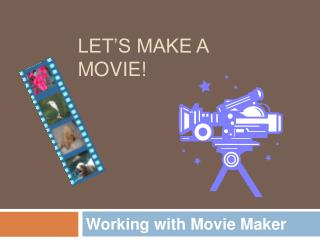 Working with Movie Maker