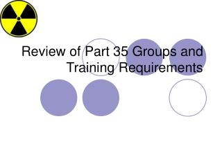 Review of Part 35 Groups and Training Requirements