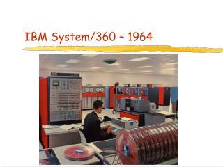 IBM System/360 – 1964