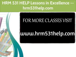 HRM 531 HELP Lessons in Excellence / hrm531help.com