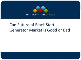Can Future of Black Start Generator Market is Good or Bad