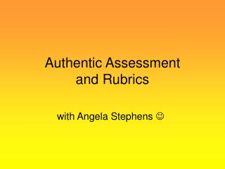 Authentic Assessment and Rubrics