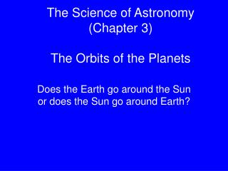 The Science of Astronomy (Chapter 3) The Orbits of the Planets
