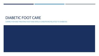 Diabetic Foot Care: Caring for and Treating Foot and Ankle Conditions Related to Diabetes