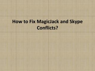 How To Fix MagicJack and Skype Conflicts?