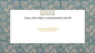 CRMJ 300 Week 5 Assignment DeVry