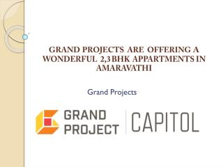 GRAND  PROJECTS  ARE  OFFERING  A WONDERFUL  2,3 BHK  APPARTMENTS IN AMARAVATHI