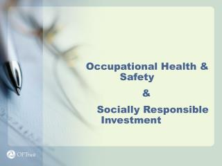 Occupational Health & Safety			    &			    		Socially Responsible	 Investment