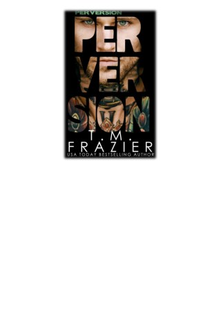 [PDF] Free Download Perversion By T.M. Frazier