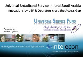 Universal  Broadband Service  in  rural Saudi  Arabia Innovations by  USF  & Operators close  the Access  Gap