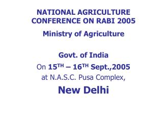 NATIONAL AGRICULTURE CONFERENCE ON RABI 2005  Ministry of Agriculture  Govt. of India  On 15TH   16TH Sept.,2005  at N.A