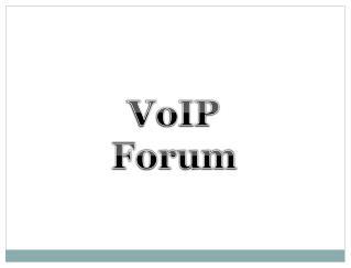 VoIP Forum: Destination for your VoIP Queries