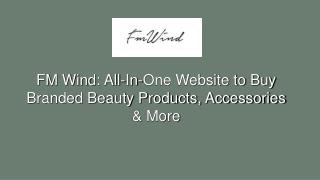 FM Wind: All-In-One Website to Buy Branded Beauty Products, Accessories & More
