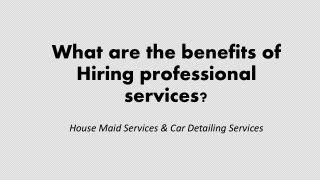 What are the benefits of hiring professional services?