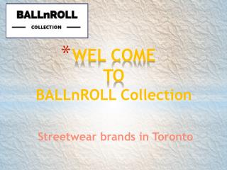 Streetwear brands in Toronto at shop.BallnRoll.com