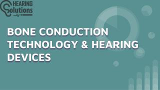 BONE CONDUCTION TECHNOLOGY & HEARING DEVICES