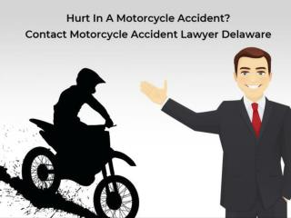 Hurt In A Motorcycle Accident? Contact Motorcycle Accident Lawyer Delaware