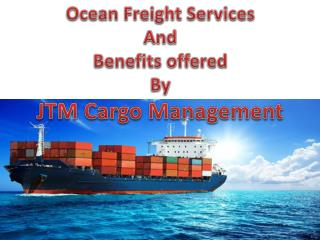 Ocean Freight Services and Benefits offered by JTM Cargo Management