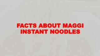 Facts about Maggi instant noodles