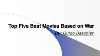 Best Movies Based on War by Guido Baechler