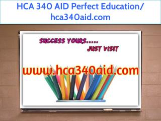 HCA 340 AID Perfect Education/ hca340aid.com