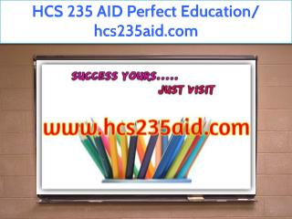 HCS 235 AID Perfect Education/ hcs235aid.com