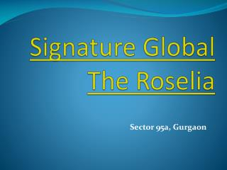 Signature Global The Roselia Sector 95A