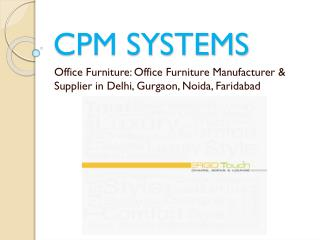Make your Office Furniture more Comfortable and Designer with CPM SYSTEMS