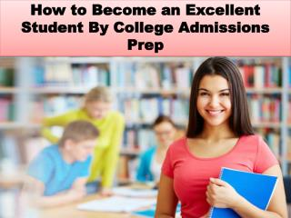 How to Become an Excellent Student By College Admissions Prep