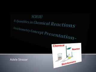SCH3U D. Quantities in Chemical Reactions -Stoichiometry Concept Presentation-