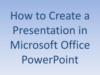 How to Create a Presentation in Microsoft Office PowerPoint