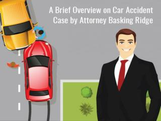 A Brief Overview on Car Accident Case by Attorney Basking Ridge