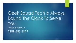 Geek Squad Tech Is Always Round The Clock To Serve You- Free PPT