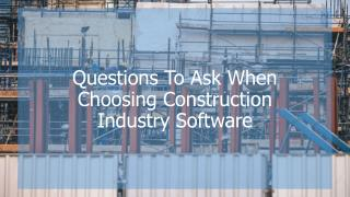 Questions To Ask When Choosing Construction Industry Software